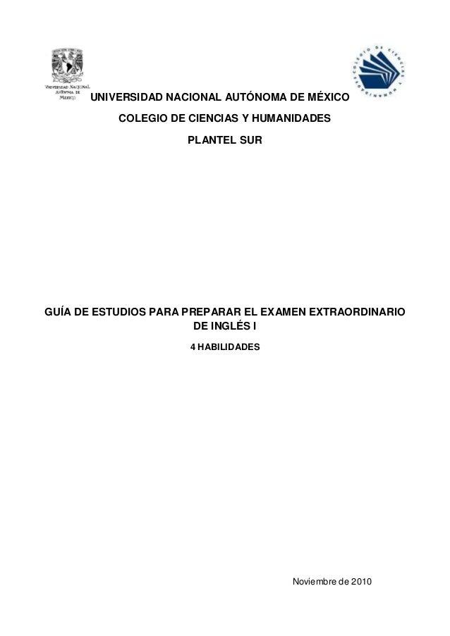 UNIVERSIDAD NACIONAL AUTÓNOMA DE MÉXICO COLEGIO DE CIENCIAS Y HUMANIDADES PLANTEL SUR GUÍA DE ESTUDIOS PARA PREPARAR EL EX...