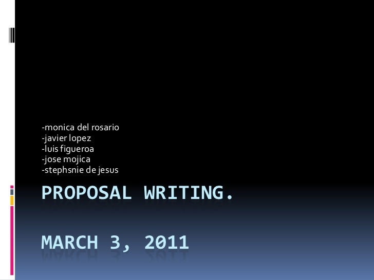 proposal writing.March 3, 2011<br />-monica del rosario<br />-javierlopez<br />-luisfigueroa<br />-josemojica<br />-stephs...