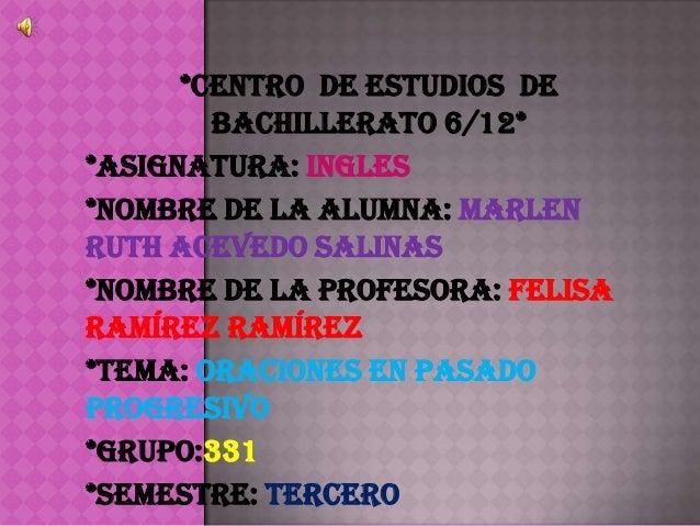 *Centro de Estudios de        Bachillerato 6/12**Asignatura: Ingles*Nombre de la alumna: MarlenRuth Acevedo Salinas*Nombre...