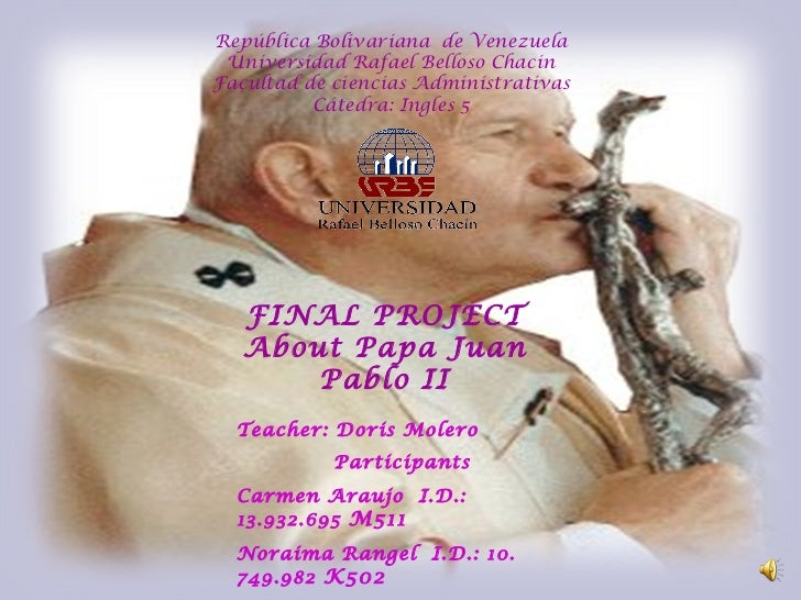 FINAL PROJECT About Papa Juan Pablo II Teacher: Doris Molero Participants Carmen Araujo  I.D.: 13.932.695  M511 Noraima Ra...