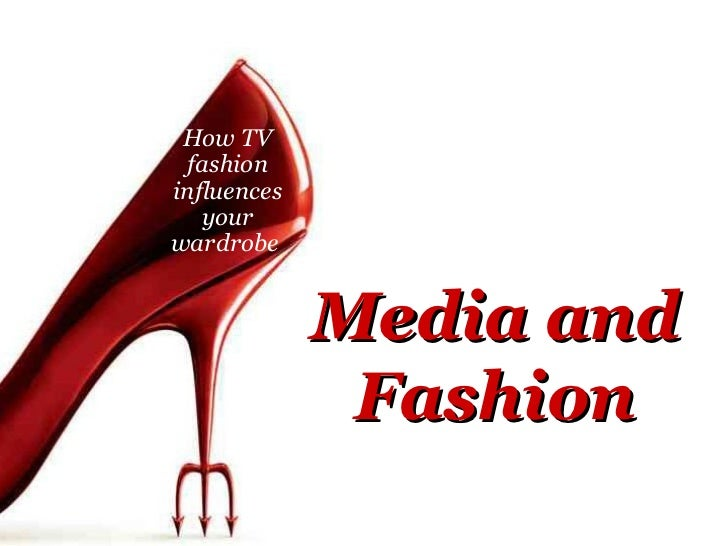 Media and Fashion How TV fashion influences your wardrobe