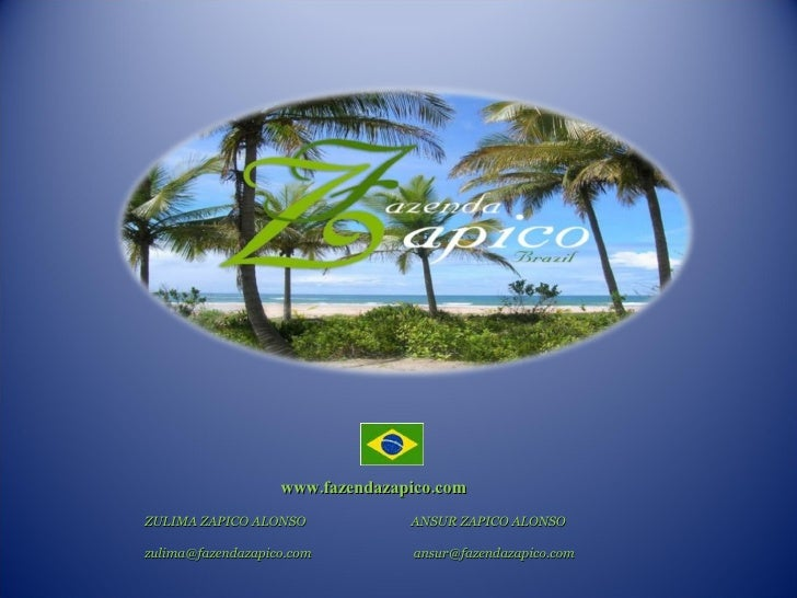 www.fazendazapico.com  ZULIMA ZAPICO ALONSO   ANSUR ZAPICO ALONSO [email_address]   [email_address]