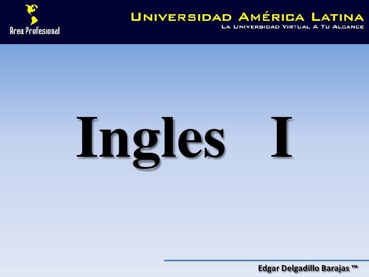 Ingles I      Edgar Delgadillo Barajas ™