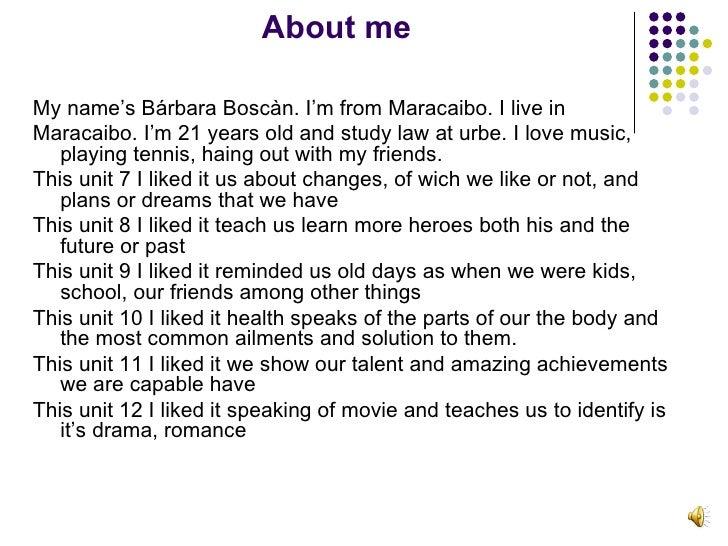About me <ul><li>My name's Bárbara Boscàn. I'm from Maracaibo. I live in </li></ul><ul><li>Maracaibo. I'm 21 years old and...