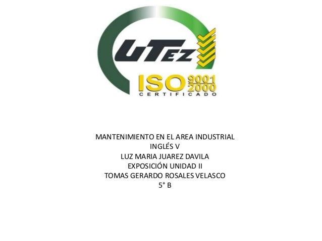MANTENIMIENTO EN EL AREA INDUSTRIAL             INGLÉS V     LUZ MARIA JUAREZ DAVILA       EXPOSICIÓN UNIDAD II TOMAS GERA...
