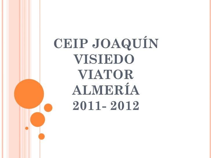 CEIP JOAQUÍN VISIEDO  VIATOR ALMERÍA 2011- 2012