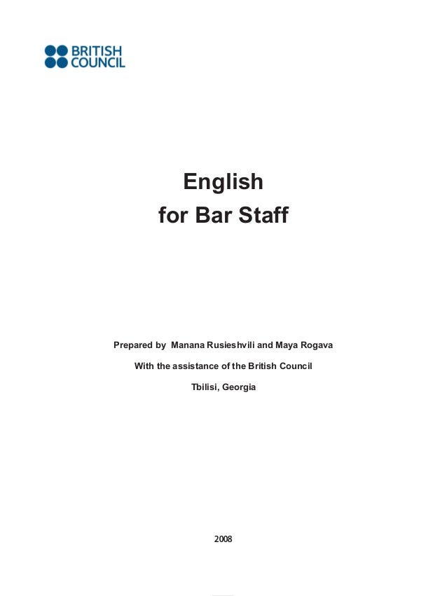 Englishfor Bar StaffPrepared by Manana Rusieshvili and Maya RogavaWith the assistance of the British CouncilTbilisi, Georg...