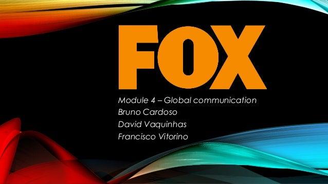 Module 4 – Global communication Bruno Cardoso David Vaquinhas Francisco Vitorino