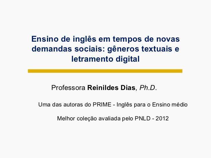 Ensino de inglês em tempos de novas demandas sociais: gêneros textuais e letramento digital Professora  Reinildes Dias ,  ...