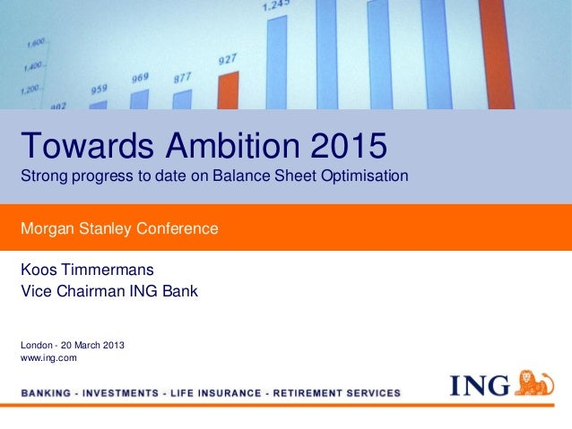 Towards Ambition 2015Strong progress to date on Balance Sheet OptimisationMorgan Stanley ConferenceKoos TimmermansVice Cha...