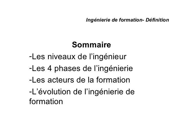 Ingénierie de formation- Définition            Sommaire-Les niveaux de l'ingénieur-Les 4 phases de l'ingénierie-Les acteur...