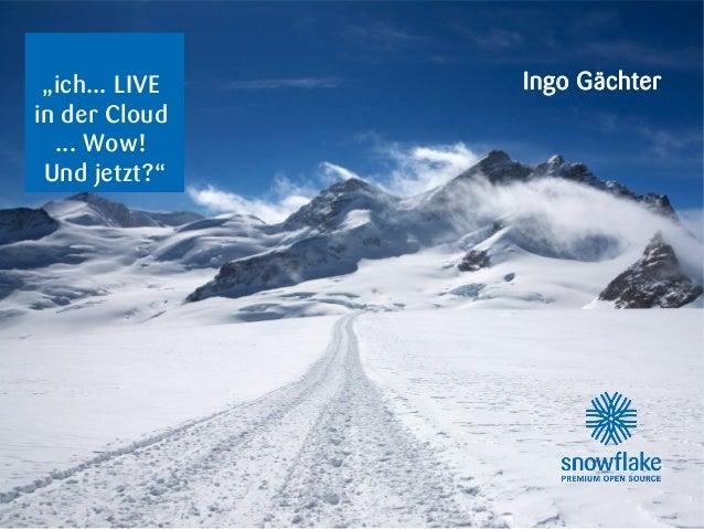 """1 """"ich... LIVE in der Cloud ... Wow! Und jetzt?"""" Ingo Gächter"""