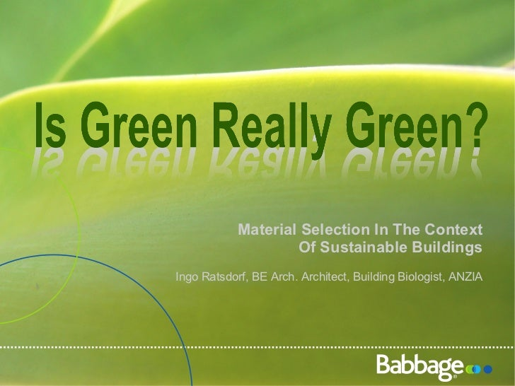 Material Selection In The Context Of Sustainable Buildings Ingo Ratsdorf, BE Arch. Architect, Building Biologist, ANZIA