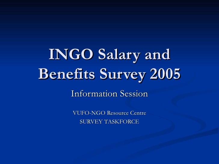 INGO Salary and Benefits Survey 2005 Information Session VUFO-NGO Resource Centre SURVEY TASKFORCE
