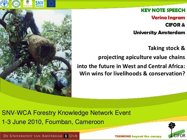 KEY NOTE SPEECH Verina Ingram CIFOR & University Amsterdam  Taking stock & projecting apiculture value chains into the fut...