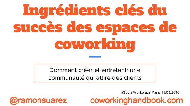 Ingrédients clés du succès des espaces de coworking Comment créer et entretenir une communauté qui attire des clients #Soc...