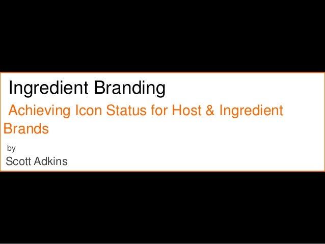 Ingredient BrandingAchieving Icon Status for Host & IngredientBrandsbyScott Adkins