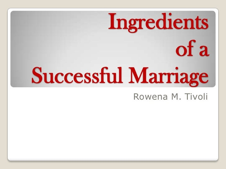 Ingredients               of aSuccessful Marriage          Rowena M. Tivoli