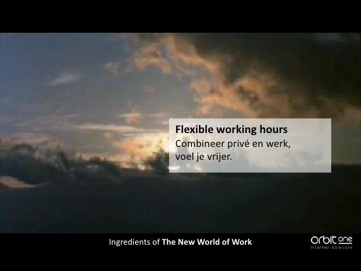 FlexibleworkinghoursCombineer privé en werk,voel je vrijer. <br />