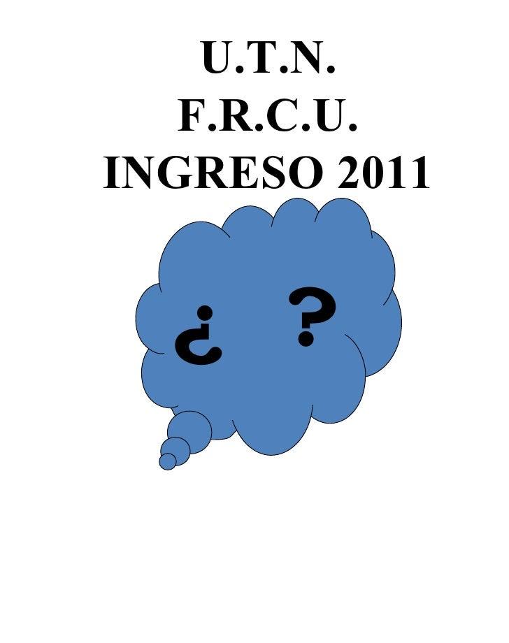 U.T.N. F.R.C.U. INGRESO 2011 ¿  ?