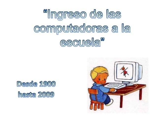 """En el siguiente trabajo vamos a desarrollar eltema: """"ingreso de las computadoras a laescuela"""" con la finalidad transmitir ..."""