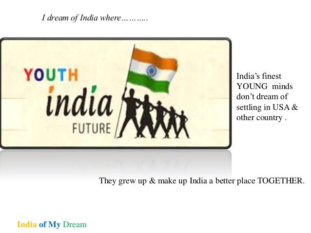 my dream of future india If my ambition is not fulfilled, i will fulfill my dream through my children  on how  education can empower young girls to dream of a better future.