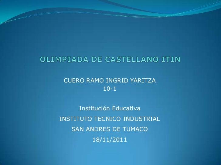 CUERO RAMO INGRID YARITZA           10-1     Institución EducativaINSTITUTO TECNICO INDUSTRIAL   SAN ANDRES DE TUMACO     ...