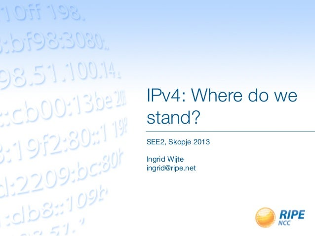 IPv4: Where do westand?SEE2, Skopje 2013Ingrid Wijteingrid@ripe.net