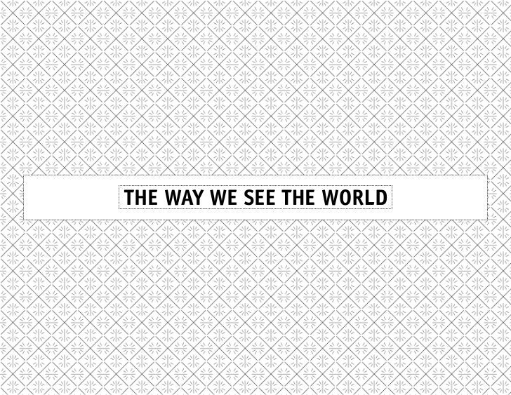 THE WAY WE SEE THE WORLD HAS WORKED WITH PEPSI, WATERFORD CRYSTAL, L'OREAL, NESTLE,  RUG BUG, TOUCH GRAPHICS, MINDSINSYNC,...