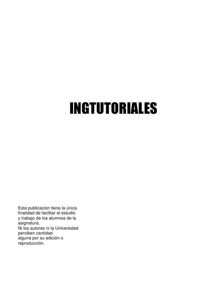 INGTUTORIALESEsta publicación tiene la únicafinalidad de facilitar el estudioy trabajo de los alumnos de laasignatura.Ni l...