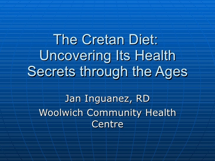 The Cretan Diet:  Uncovering Its Health Secrets through the Ages Jan Inguanez, RD Woolwich Community Health Centre