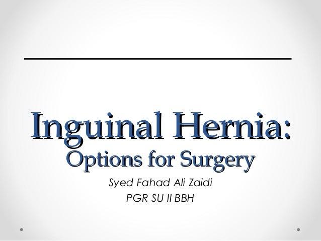 Inguinal Hernia: Options for Surgery Syed Fahad Ali Zaidi PGR SU II BBH