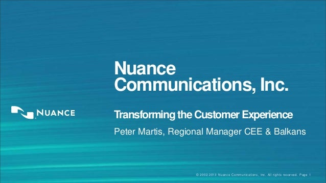 Nuance Communications, Inc. Transforming the Customer Experience Peter Martis, Regional Manager CEE & Balkans  © 2002-2013...