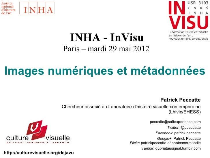 INHA - InVisu                           Paris – mardi 29 mai 2012Images numériques et métadonnées                         ...