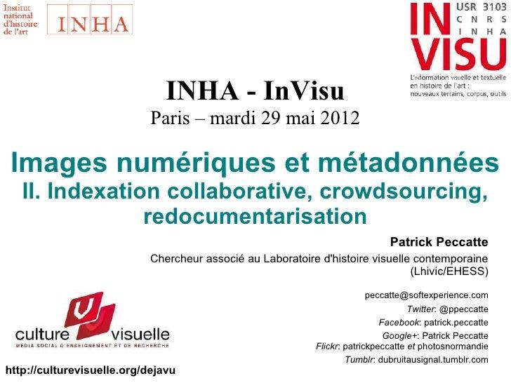 INHA - InVisu                            Paris – mardi 29 mai 2012 Images numériques et métadonnées   II. Indexation colla...