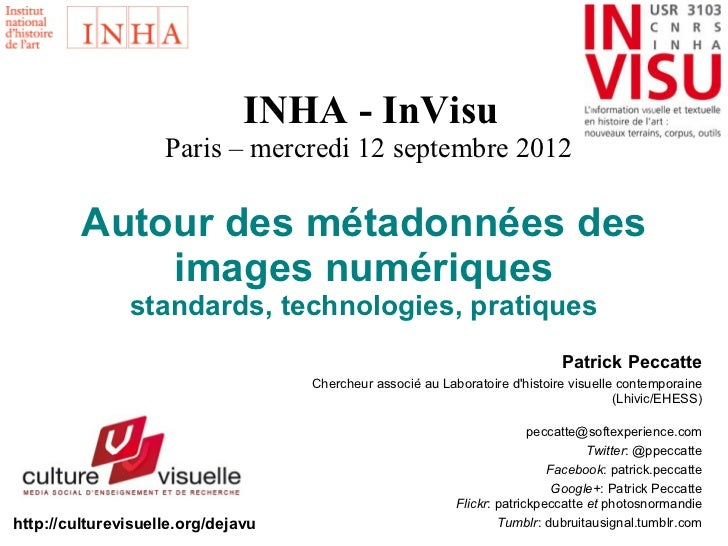 INHA - InVisu                    Paris – mercredi 12 septembre 2012         Autour des métadonnées des             images ...