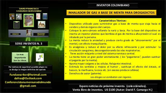 INHALADOR DE GAS A BASE DE MENTA PARA DROGADICTOSINVENTOR COLOMBIANOCaracterísticas Técnicas:• Dispositivo utilizado para ...