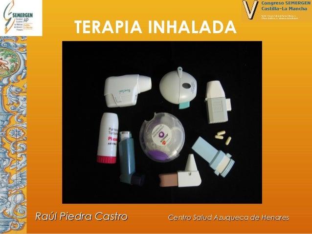TERAPIA INHALADA  Raúl Piedra Castro  Centro Salud Azuqueca de Henares