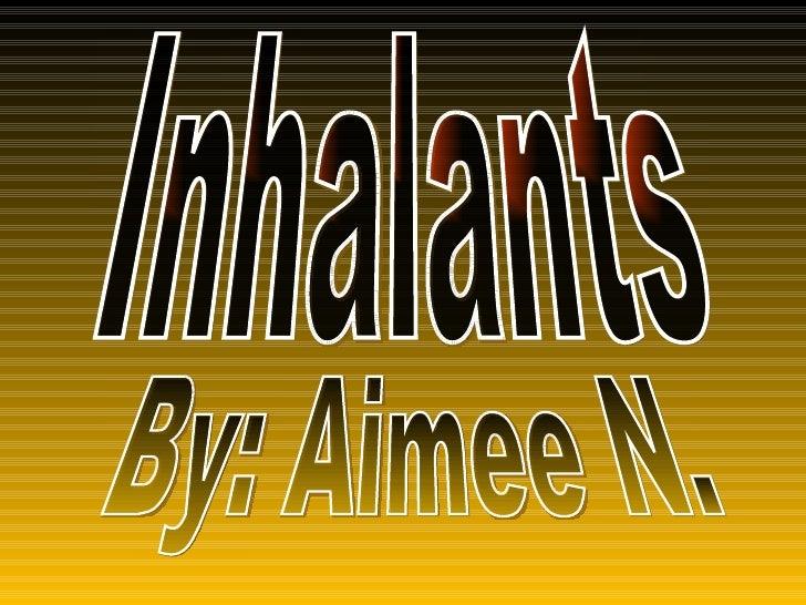 Inhalants By: Aimee N.