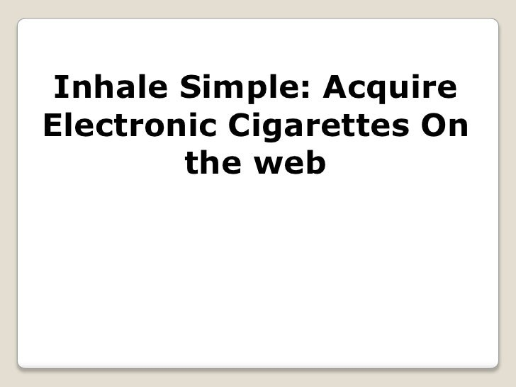 Inhale Simple: Acquire Electronic Cigarettes On the web<br />