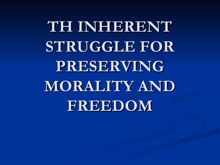TH INHERENT STRUGGLE FOR PRESERVING MORALITY AND FREEDOM