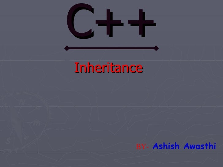 C++ Inheritance              BY- Ashish Awasthi