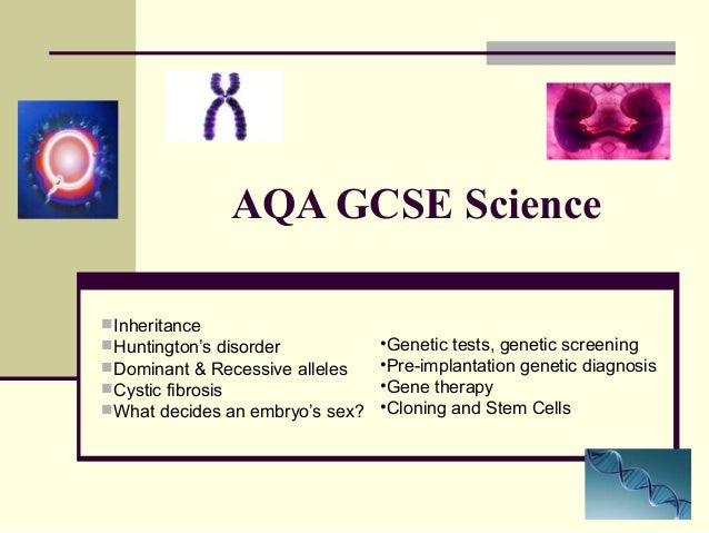 AQA GCSE ScienceInheritanceHuntington's disorder           •Genetic tests, genetic screeningDominant & Recessive allele...