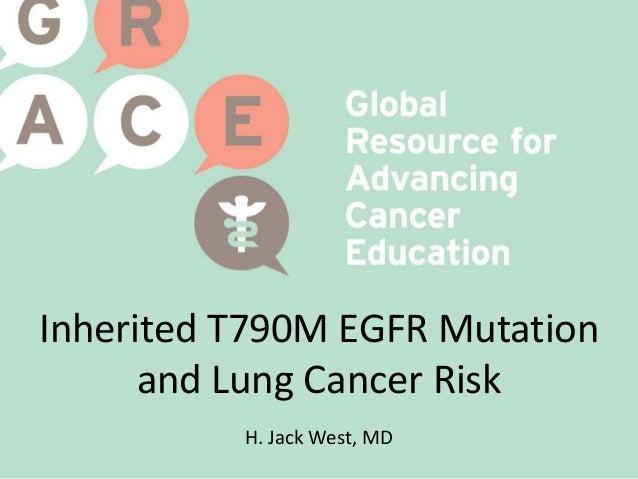 Inherited T790M EGFR Mutation and Lung Cancer Risk H. Jack West, MD