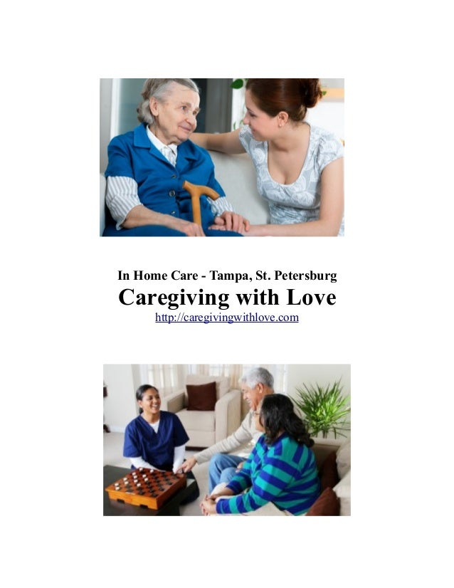 In Home Care - Tampa, St. Petersburg  Caregiving with Love http://caregivingwithlove.com