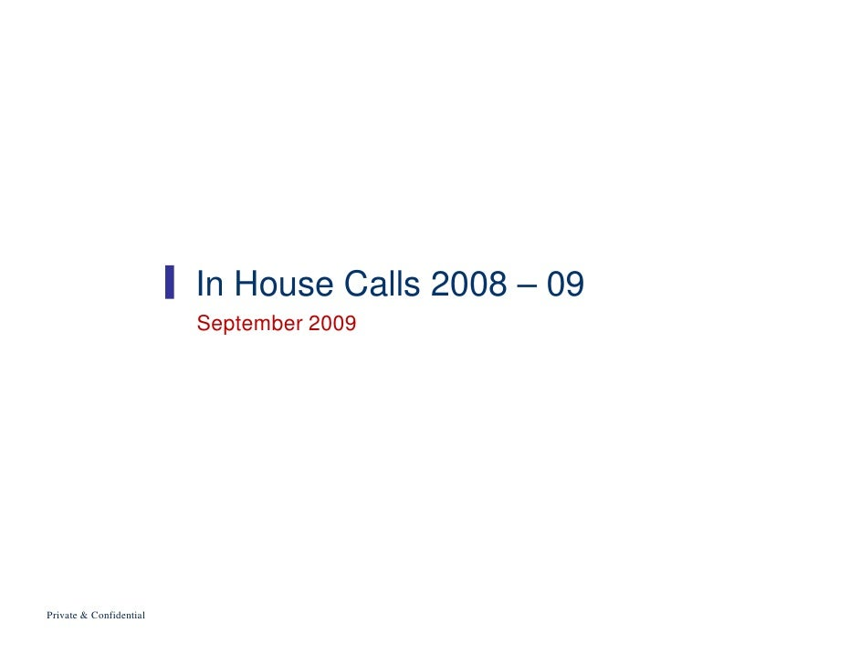 In House Calls 2008 – 09                          September 2009     Private & Confidential