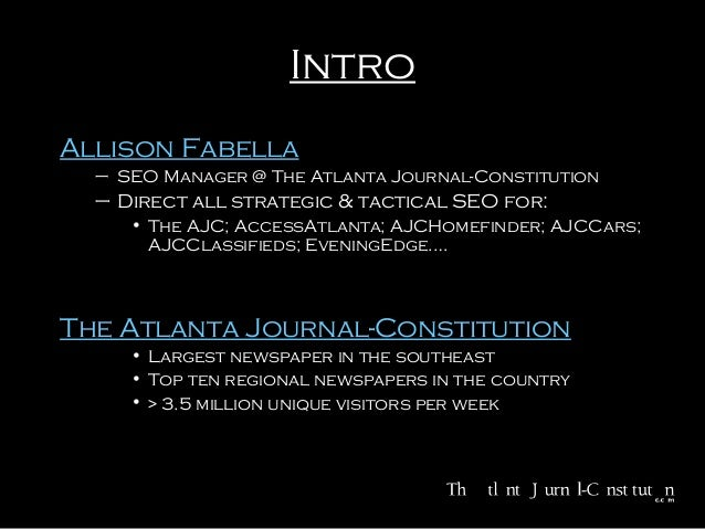 Intro Allison Fabella – SEO Manager @ The Atlanta Journal-Constitution  – Direct all strategic & tactical SEO for: • The A...