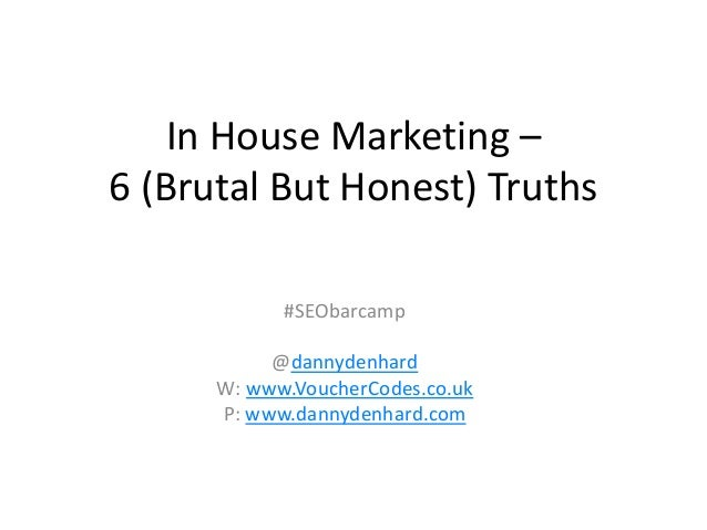6 brutal and honest truths for inhouse marketers #seobarcamp