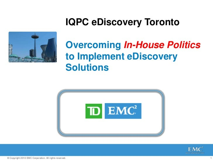 IQPC eDiscovery TorontoOvercoming In-House Politicsto Implement eDiscovery Solutions<br />
