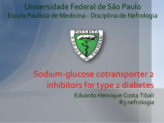 Eduardo Henrique Costa Tibali R3 nefrologia Sodium-glucose cotransporter 2 inhibitors for type 2 diabetes Universidade Fed...